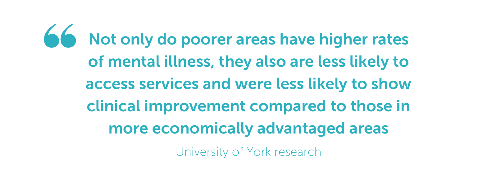 Not only do poorer areas have higher rates of mental illness, they also are less likely to access services and were less likely to hsow clinical improvement compared to those in more economically advantaged areas