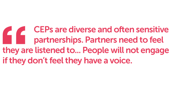 CEPs are diverse and often sensitive partnerships. Partners need to feel they are listened to.