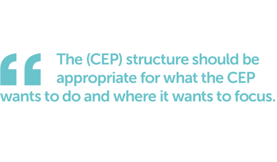The structure should be appropriate for what the CEP wants to do and where it wants to focus.